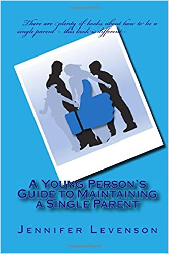 A young persons guide to maintaining a single parent jennifer a young persons guide to maintaining a single parent jennifer levenson 9781977694300 amazon books ccuart Image collections