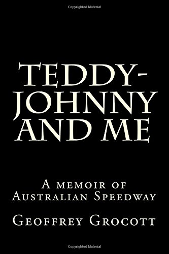 Teddy-Johnny and me.: A Speedway memoir.