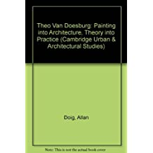 Theo Van Doesburg: Painting into Architecture, Theory into Practice