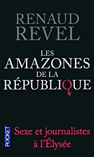 Les amazones de la République : sexe et journalistes à l'Elysée, Revel, Renaud