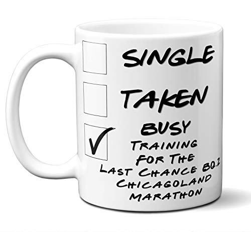 Funny Last Chance BQ.2 Chicagoland Marathon Runners Mug. Single, Taken, Busy Training For Cup. Great Marathon Running Gift Men Women Birthday Christmas. 11 ounces.