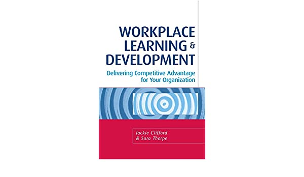 Workplace Learning & Development: Delivering Competitive Advantage for Your Organization
