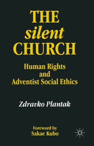 The Silent Church: Human Rights and Adventist Social Ethics (Seventh-Day Adventism, Human Rights and Modern Adventist Soc) by Zdravko Plantak