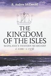 Kingdom of the Isles: Scotland's Western Seabord c. 1100-c. 1336 (Scottish Historical Review Monographs)