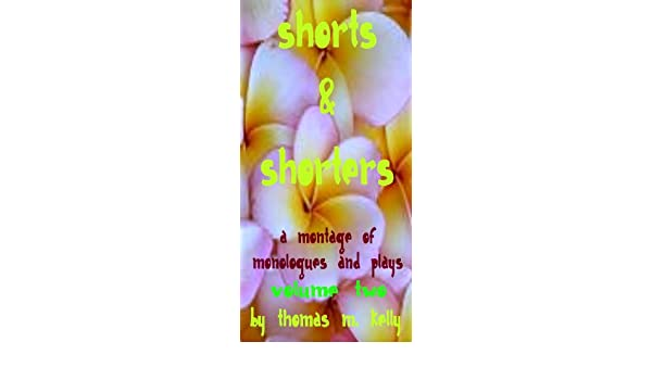 Shorts & Shorters II (A Montage of Monologues and Plays Book 2)