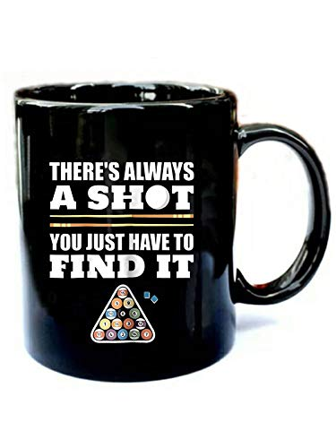 THERE'S ALWAYS A SHOT YOU JUST HAVE TO FIND IT - Funny Gift Black 11oz Ceramic Coffee Mug