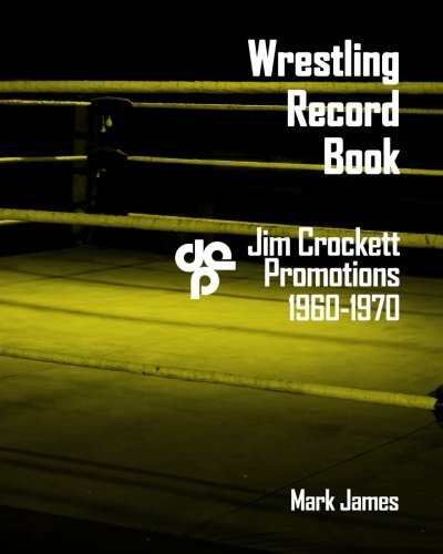 Read Online Wrestling Record Book: Jim Crockett Promotions 1960-1970 pdf