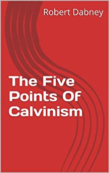 The Five Points Of Calvinism (English Edition) de [Dabney, Robert]