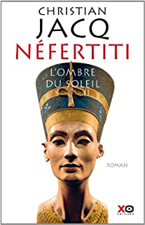 Néfertiti : l'ombre du soleil : roman, Jacq, Christian