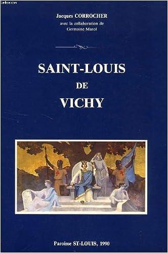 Téléchargement gratuit du livre électronique Saint-Louis de Vichy : Architecture, décoration, histoire PDF DJVU B000X8JZ0K