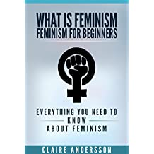 What is Feminism - Feminism for Beginners: Everything You Need To Know About Feminism