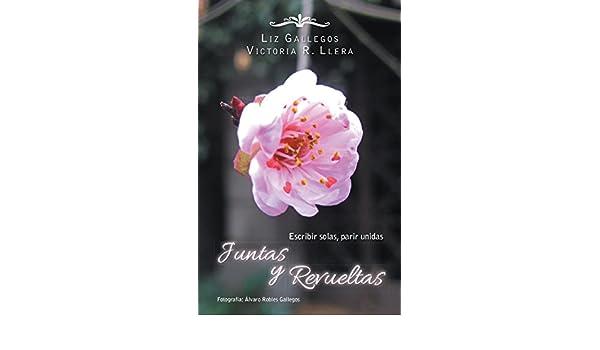 Amazon.com: Juntas Y Revueltas: Escribir Solas, Parir Unidas (Spanish Edition) eBook: Liz Gallegos, Victoria R. Llera: Kindle Store