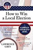img - for Lawrence Grey: How to Win a Local Election : A Complete Step-By-Step Guide [With CDROM] (Paperback); 2007 Edition book / textbook / text book