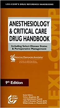 Anesthesiology & Critical Care Drug Handbook: Including Select Disease States & Perioperative Management