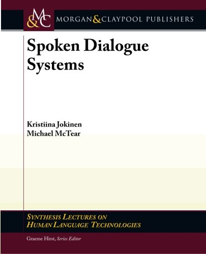 Spoken Dialogue Systems (Synthesis Lectures on Human Language Technologies) by Morgan and Claypool Publishers