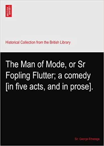 The Man of Mode, or Sr Fopling Flutter