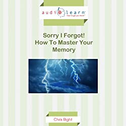 Sorry I Forgot - How to Master Your Memory!
