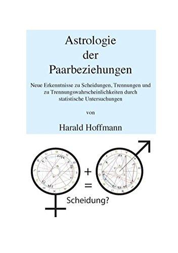 Astrologie der Paarbeziehungen: Neue Erkenntnisse zu Scheidungen, Trennungen und zu Trennungswahrscheinlichkeiten durch statistische Untersuchungen