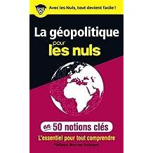 La géopolitique pour les nuls: en 50 notions clés