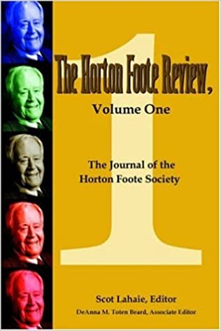 THE HORTON FOOTE REVIEW, <i> </i>VOLUME ONE: The Journal of the Horton Foote Society: 1