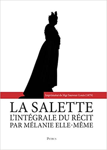 Téléchargement gratuit d'un ebooks La Salette : l'intégrale du récit par Mélanie elle-même PDF 2364634091