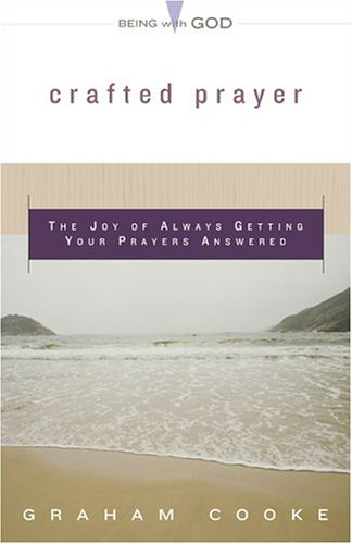 Crafted Prayer: The Joy of Always Getting Your Prayers Answered ...