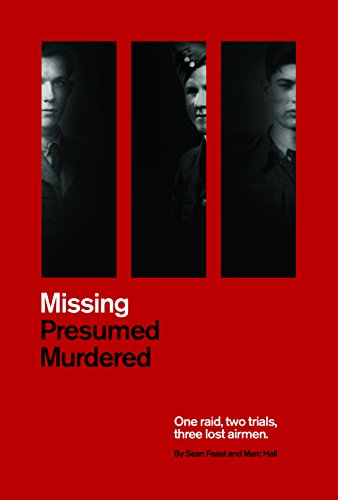 Missing Presumed Murdered: One Raid, Two Trials, Three Lost Airmen