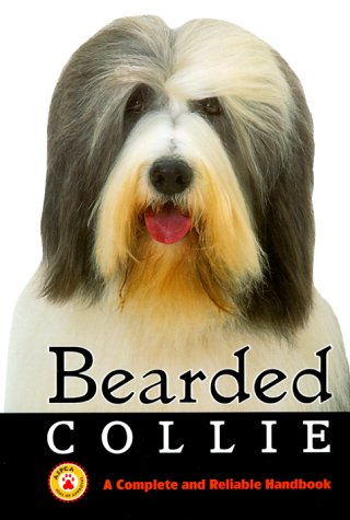 Bearded Collie: A Complete and Reliable Handbook (Complete & Reliable Handbook) ()