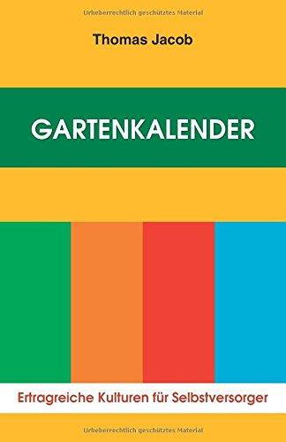 Gartenkalender - Ertragreiche Kulturen für Selbstversorger: Immerwährender, erprobter Saat- und Pflanzkalender
