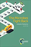 The Microbes Fight Back: Antibiotic Resistance