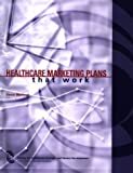 Healthcare Marketing Plans That Work, Marlowe, David, 0967644100