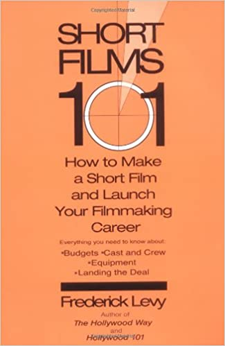 Read Short Films 101: How to Make a Short and Launch Your Filmmaking Career PDF