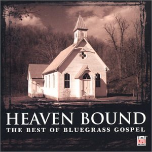 Heaven Bound: Best of Bluegrass Gospel by Time Life Records