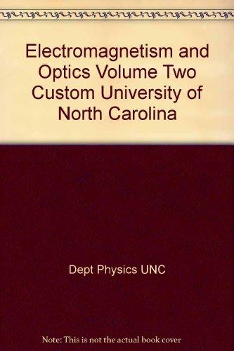 North Carolina Optic - Electromagnetism and Optics Volume Two Custom University of North Carolina