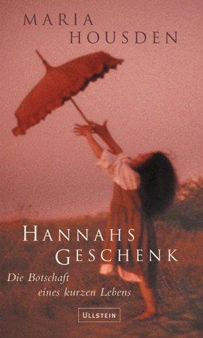 Hannahs Geschenk, Die Botschaft eines kurzen Lebens