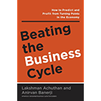 Beating the Business Cycle: How to Predict and Profit From Turning Points in the Economy (English Edition)