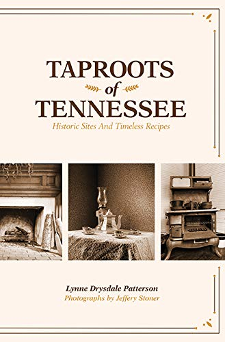 Taproots of Tennessee: Historic Sites and Timeless Recipes by Lynne Drysdale Patterson