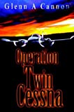 Operation Twin Cessna, Glenn Cannon, 0595764592