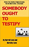 Somebody Ought to Testify, Harrell Love and Dorothy Love, 1556053614