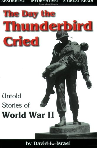 Download The Day the Thunderbird Cried: Untold Stories of World War II pdf epub