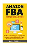 img - for Amazon FBA: Amazon FBA Guide: The Best 8 Step Blueprint to get Started Selling on Amazon & Build a Six- Figure Passive Income Stream Business. (Amazon ... Passive Income, Amazon Empire, FBA Mastery) book / textbook / text book
