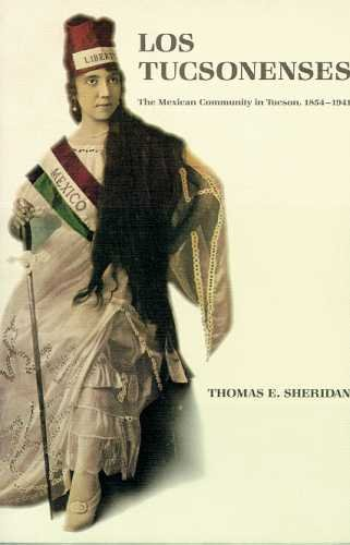 Los Tucsonenses: The Mexican Community in Tucson, 1854–1941 (Culture, History, the Contemporary)