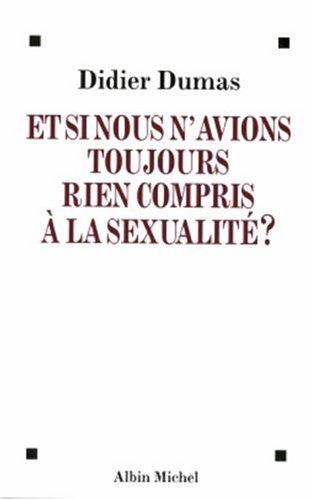 Et Si Nous N'Avions Toujours Rien Compris a la Sexualite ? (Essais) (French Edition)
