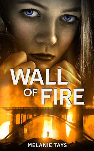 Book: Wall of Fire - A Young Adult Dystopian Novel by Melanie Tays
