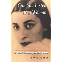 Can You Listen to a Woman: A Man's Journey to the Heart
