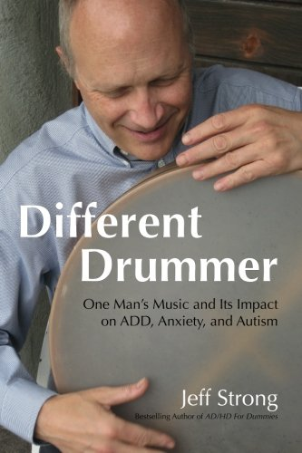 Different Drummer: One Man's Music and its Impact on ADD, Anxiety and ()