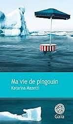 Ma vie de pingouin (French Edition)