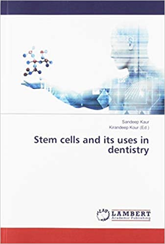 Stem cells and its uses in dentistry: Sandeep Kaur, Kirandeep Kour