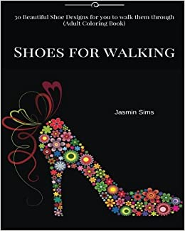 Shoes for walking: 30 Beautiful Shoe Designs for you to walk them through (Drawing Book)