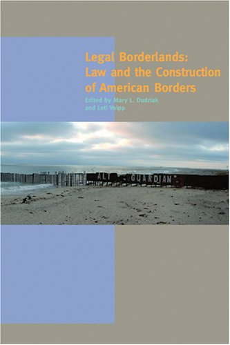 Legal Borderlands: Law and the Construction of American Borders (A Special Issue of American Quarterly)